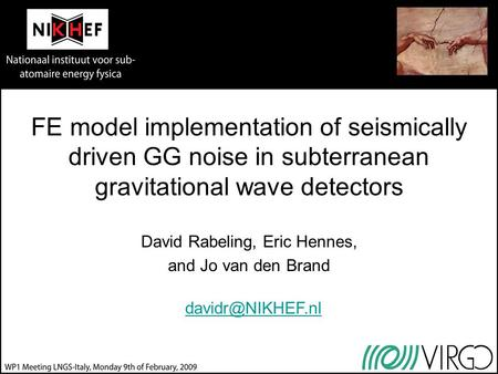 FE model implementation of seismically driven GG noise in subterranean gravitational wave detectors David Rabeling, Eric Hennes, and Jo van den Brand