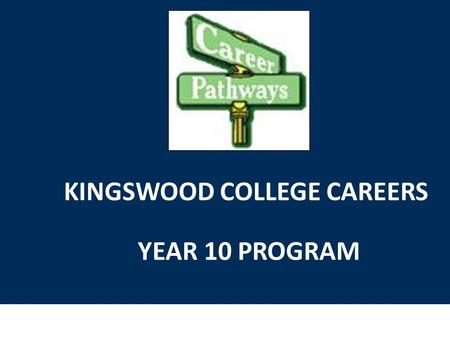 KINGSWOOD COLLEGE CAREERS YEAR 10 PROGRAM. CAREERS CENTRE Careers Centre located in the VCE Lounge Available Mondays, Tuesdays, Wednesdays (Thursdays.