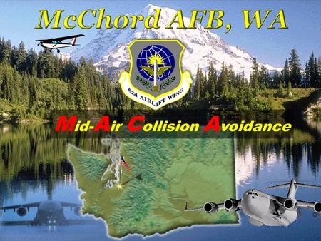 M id- A ir C ollision A voidance.  Our goal with this presentation is to make all fliers aware of the midair potential in the McChord flying area. 
