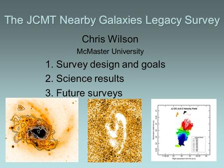 1 Chris Wilson McMaster University 1. Survey design and goals 2. Science results 3. Future surveys.