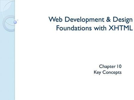 Web Development & Design Foundations with XHTML Chapter 10 Key Concepts.