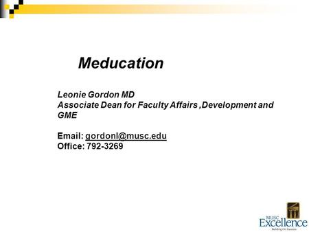 Meducation Leonie Gordon MD Associate Dean for Faculty Affairs,Development and GME   Office: 792-3269.