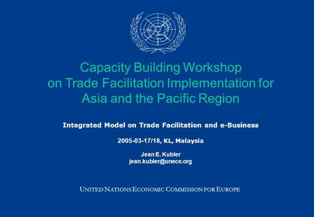 Capacity Building Workshop on Trade Facilitation Implementation for Asia and the Pacific Region Integrated Model on Trade Facilitation and e-Business 2005-03-17/18,