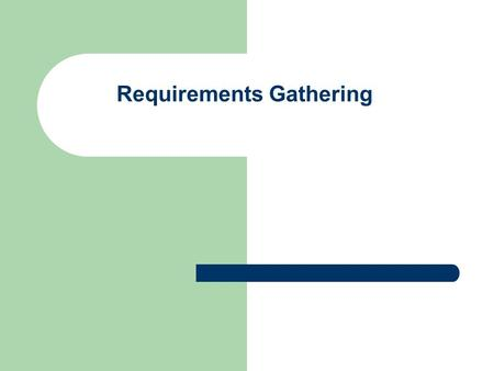 Requirements Gathering. Why are requirements important? To understand what we are going to be doing We build systems for others, not for ourselves Requirements.