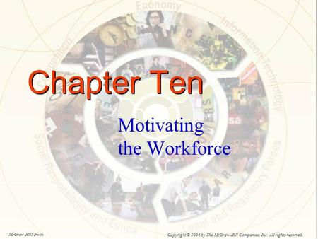 Chapter Ten Motivating the Workforce Copyright © 2006 by The McGraw-Hill Companies, Inc. All rights reserved. McGraw-Hill/Irwin.