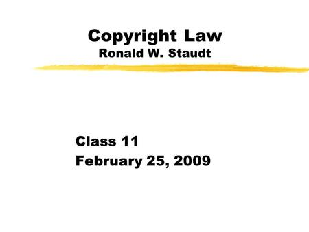 Copyright Law Ronald W. Staudt Class 11 February 25, 2009.