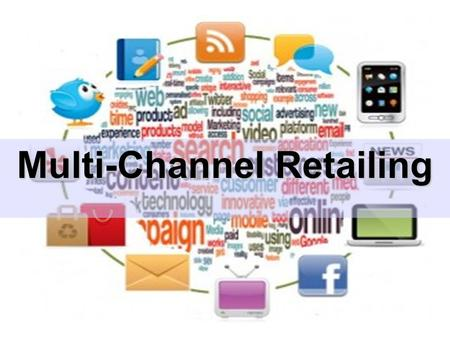 PPT 3-1 Multi-Channel Retailing. PPT 3-2 The Multi-Channel Retailer Retailer.