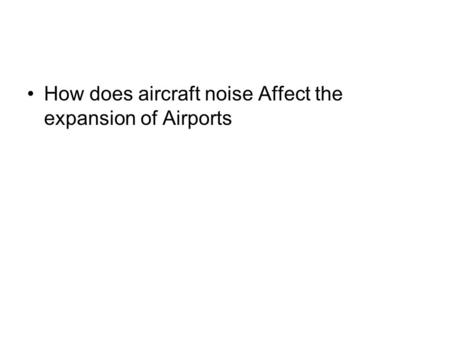 How does aircraft noise Affect the expansion of Airports.