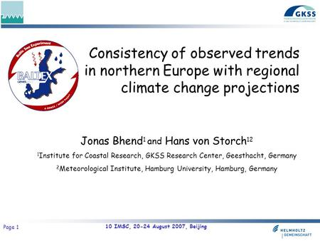 10 IMSC, 20-24 August 2007, Beijing Page 1 Consistency of observed trends in northern Europe with regional climate change projections Jonas Bhend 1 and.
