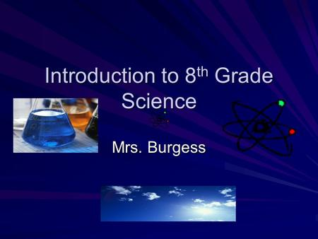Introduction to 8 th Grade Science Mrs. Burgess. Attention The Teacher gives you the signal to pay attention. (I will raise my hand) You, the student.
