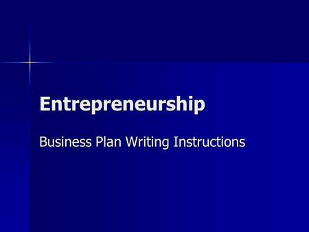Entrepreneurship Business Plan Writing Instructions.