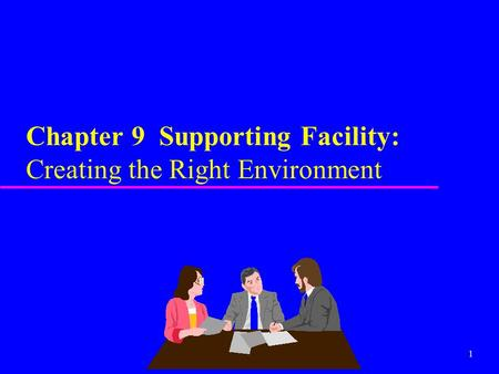Chapter 9 Supporting Facility: Creating the Right Environment
