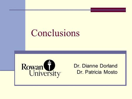 Conclusions Dr. Dianne Dorland Dr. Patricia Mosto.