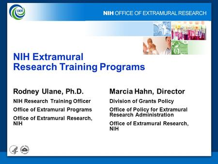 1 NIH Extramural Research Training Programs Rodney Ulane, Ph.D. NIH Research Training Officer Office of Extramural Programs Office of Extramural Research,