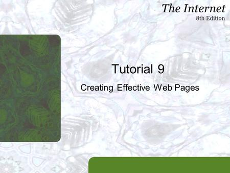 The Internet 8th Edition Tutorial 9 Creating Effective Web Pages.