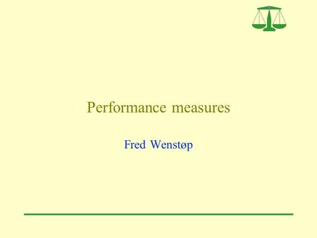 Performance measures Fred Wenstøp. 2 The four dimensions of the Balanced Scorecard.