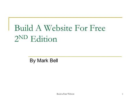 Build a Free Website1 Build A Website For Free 2 ND Edition By Mark Bell.