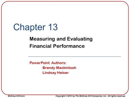 McGraw-Hill/IrwinCopyright © 2013 by The McGraw-Hill Companies, Inc. All rights reserved. Chapter 13 Measuring and Evaluating Financial Performance PowerPoint.