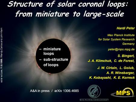 Solar eclipse, 11.8.1999, Wendy Carlos and John Kern Structure of solar coronal loops: from miniature to large-scale Hardi Peter Max Planck Institute for.