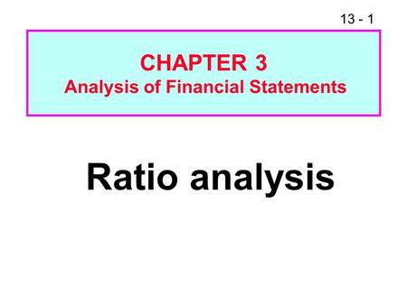 13 - 1 Ratio analysis CHAPTER 3 Analysis of Financial Statements.