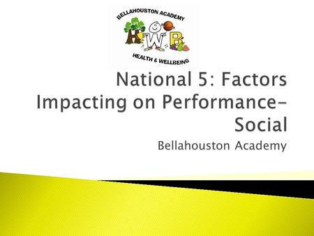 Bellahouston Academy.  Social factors covers a wide variety of terms such as;  Team work  Etiquette  Environmental Issues (Audience, facilities etc.)