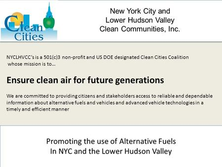 New York City and Lower Hudson Valley Clean Communities, Inc. Promoting the use of Alternative Fuels In NYC and the Lower Hudson Valley NYCLHVCC's is a.
