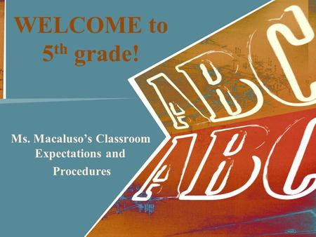 WELCOME to 5 th grade! Ms. Macaluso's Classroom Expectations and Procedures.
