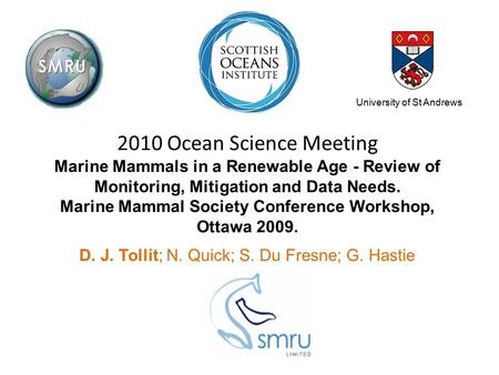 2010 Ocean Science Meeting Marine Mammals in a Renewable Age - Review of Monitoring, Mitigation and Data Needs. Marine Mammal Society Conference Workshop,