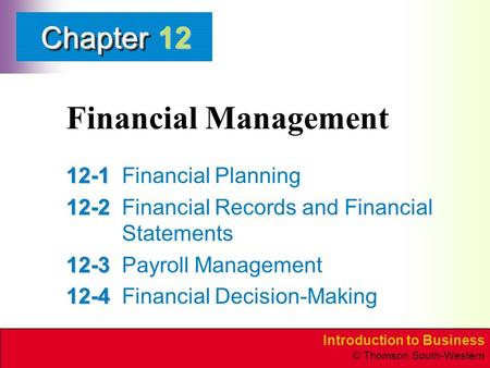 Introduction to Business © Thomson South-Western ChapterChapter Financial Management 12-1 12-1Financial Planning 12-2 12-2Financial Records and Financial.