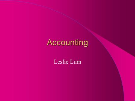 Accounting Leslie Lum. What's Accounting? l Accounting is the language of business l Allows us to look at a business and understand how it has done l.
