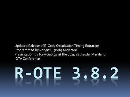 Updated Release of R-Code Occultation Timing Extractor Programmed by Robert L. (Bob) Anderson Presentation by Tony George at the 2014 Bethesda, Maryland.