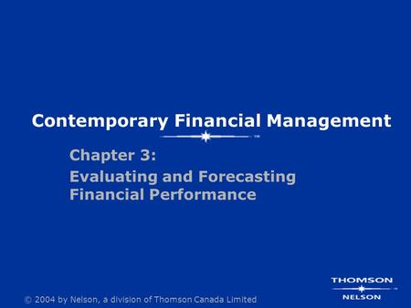© 2004 by Nelson, a division of Thomson Canada Limited Contemporary Financial Management Chapter 3: Evaluating and Forecasting Financial Performance.