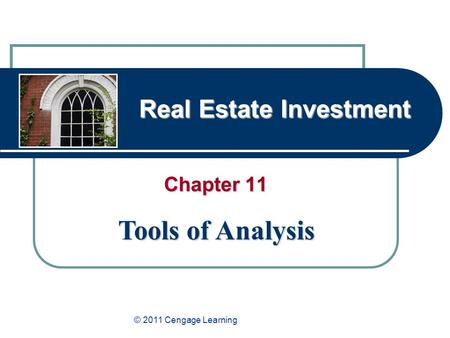 Real Estate Investment Chapter 11 Tools of Analysis © 2011 Cengage Learning.