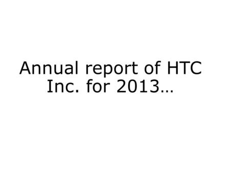 Annual report of HTC Inc. for 2013…. HTC Corp. HTC Corporation formerly High-Tech Computer Corporation, is a Taiwanese manufacturer of smartphones and.