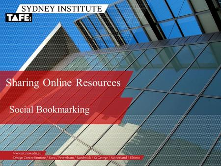 Sharing Online Resources Social Bookmarking. Ambition in Action www.sit.nsw.edu.au Facilitators Stephan Ridgway, Workforce Development.