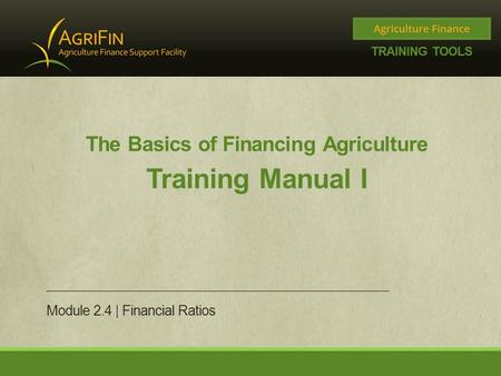 The Basics of Financing Agriculture Training Manual I Module 2.4 | Financial Ratios.