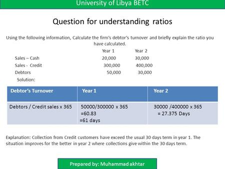 Question for understanding ratios Using the following information, Calculate the firm's debtor's turnover and briefly explain the ratio you have calculated.
