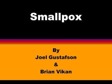 Smallpox By Joel Gustafson & Brian Vikan Timeline of Smallpox l 300 b.c. The Chinese use inoculation to prevent the disease. l 1520 a.d. Smallpox was.