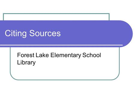 Citing Sources Forest Lake Elementary School Library.