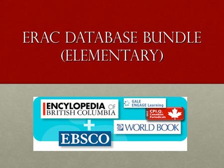 Erac Database Bundle (elementary). Suzanne hall Elementary Aboriginal Education Teacher (SD42) Professional Issues Advisory Committee BCTLA Executive.