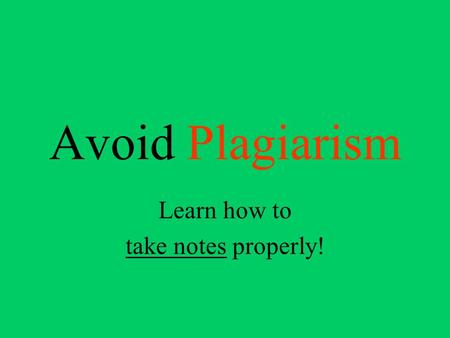 Avoid Plagiarism Learn how to take notes properly!