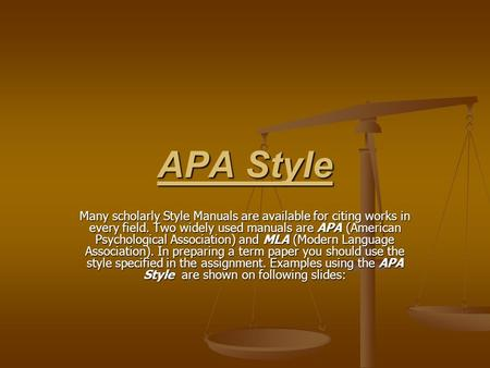 APA Style Many scholarly Style Manuals are available for citing works in every field. Two widely used manuals are APA (American Psychological Association)