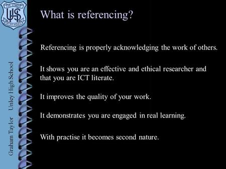 Xxxx What is referencing? With practise it becomes second nature. Referencing is properly acknowledging the work of others. It shows you are an effective.