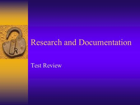 Research and Documentation Test Review. Plagiarism  To take ideas, wordings, terms, arguments, or another's line of thinking and present it as your own.