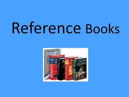 Reference Books. 1. Dictionary Definition -a reference source in print or electronic form giving information about the meanings, forms, pronunciations,