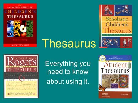 Thesaurus Everything you need to know about using it.