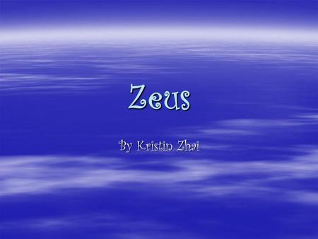 Zeus By Kristin Zhai. Zeus… Zeus…  He was the Greek king of the gods of Mount Olympus.  His father Cronus ate his brothers and sisters.  He was born.
