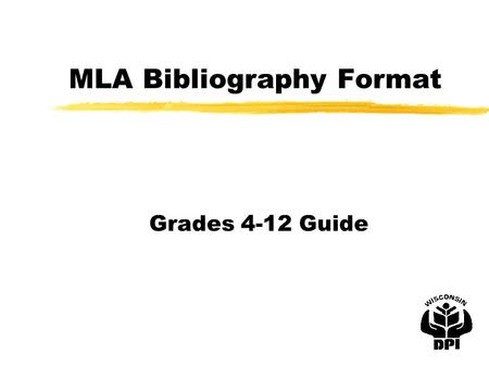 MLA Bibliography Format Grades 4-12 Guide. Book with one author zAuthor (Last name, First name M.I.). Title of the Book. City, State: Publisher, date.
