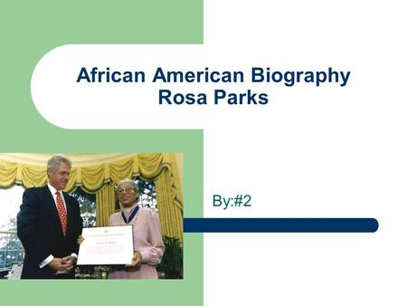 African American Biography Rosa Parks By:#2. Birth Rosa was born in the year 1913.