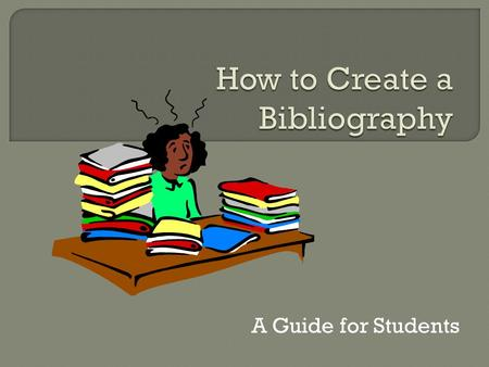 A Guide for Students.  Books  Magazines  Newspapers  Websites  Interviews  Images  Encyclopedias  Video clips A alphabetical list of all sources.